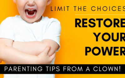 Limit the choices. Restore your power!– Parenting tips from a Clown